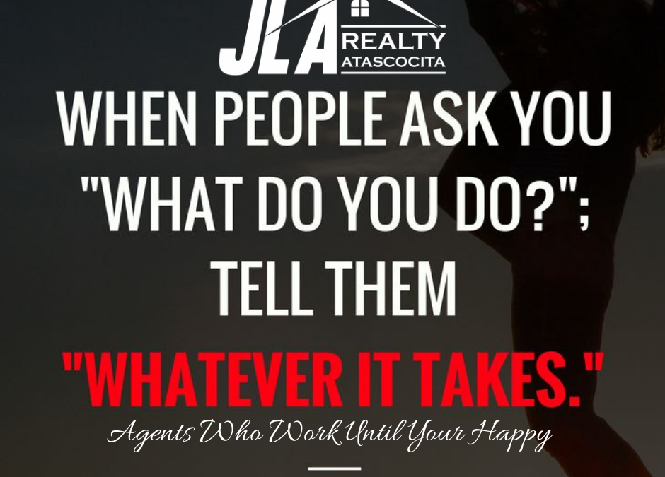 """JLA Atascocita – When people ask us """"WHAT DO YOU DO?""""; we tell them """"WHATEVER IT TAKES"""