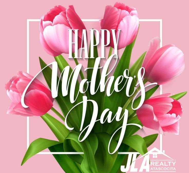 JLA Atascocita – Happy Mother's Day from all of us at JLA Realty Atascocita